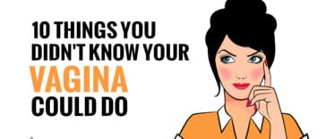 Things You Didn't Know Your Vagina Could Do